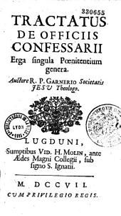 Tractatus de officiis confessarii erga singula poenitentium genera, authore P. Johanne Garnerio