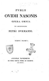 Publii Ovidii Nasonis Opera omnia ex recensione Petri Burmanni. Tomus primus [-octavus]: Volume 1