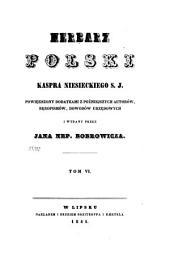 Herbarz polski Kaspra Niesieckiego S.J.: powiększony dodatkami z poźniejszych autorów, rękopismów, dowodów urzędowych, Tom 6