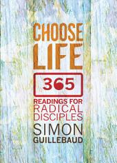 Choose Life: 365 reading for radical disciples