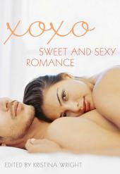 xoxo: Sweet and Sexy Romance