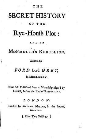 The Secret History of the Rye House Plot  and of Monmouth s Rebellion PDF
