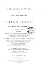 Our Whole Country: Or, the Past and Present of the United States, Historical and Descriptive