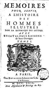 Mémoires pour servir à l'histoire des hommes illustres dans la république des lettres: avec un catalogue raisonné de leurs ouvrages