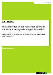 """Die Deutschen in der russischen Literatur mit dem Schwerpunkt """"Gogols Deutsche"""": Der schmale Grat zwischen Bewunderung und Spott, Liebe und Hassliebe"""