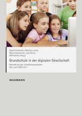Grundschule in der digitalen Gesellschaft: Befunde aus den Schulleistungsstudien IGLU und TIMSS 2011