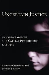 Uncertain Justice: Canadian Women and Capital Punishment 1754-1953