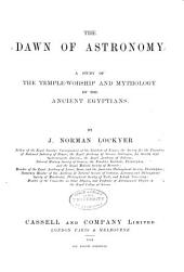 The Dawn of Astronomy: A Study of the Temple-worship and Mythology of the Ancient Egyptians
