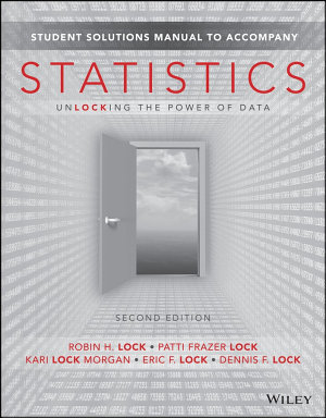 Student Solutions Manual to accompany Statistics  Unlocking the Power of Data  2e