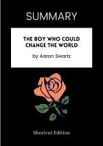 SUMMARY - The Boy Who Could Change The World By Aaron Swartz