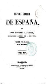 Historia general de España: desde los tiempos más remotos hasta nuestros días, Volumen 25