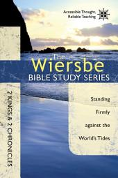 The Wiersbe Bible Study Series: 2 Kings & 2 Chronicles: Standing Firmly Against the World's Tides