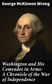 Washington and His Comrades in Arms  A Chronicle of the War of Independence PDF