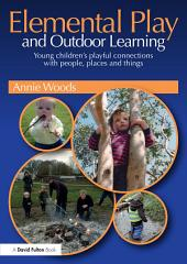 Elemental Play and Outdoor Learning: Young children's playful connections with people, places and things