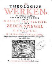 De theologize werken behelsende in twe delen d'Onderwysinge van de christelyke religie, en den Zeden-spiegel der deugden: Volume 1