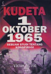 Kudeta 1 Oktober 1965: Sebuah Studi Tentang Konspirasi