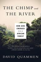 The Chimp and the River  How AIDS Emerged from an African Forest PDF