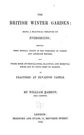 The British winter garden: being a practical treatise on evergreens; showing their general utility in the formation of garden and landscape scenery, and their mode of propogating, planting, and removal from one to fifty feet in height, as practised at Elvaston Castle