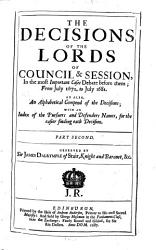 The Decisions Of The Lords Of Council Session In The Most Important Cases Debate Before Them With The Acts Of Sederunt Book PDF
