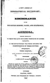 A new American biographical dictionary: or, Remembrancer of the departed heroes, sages, and statesmen, of America. Confined exclusively to those who have signalized themselves in either capacity, in the revolutionary war ...