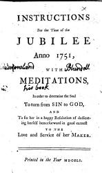 Instructions For The Time Of The Jubilee Anno 1751 With Meditations In Order To Determine The Soul To Turn From Sin To God Etc By Richard Challoner  Book PDF