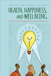 Health, Happiness, and Well-Being: Better Living Through Psychological Science