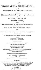 Biographia Dramatica: Or, A Companion to the Playhouse: Containing Historical and Critical Memoirs, and Original Anecdotes, of British and Irish Dramatic Writers, from the Commencement of Our Theatrical Exhibitions; Amongst Whom are Some of the Most Celebrated Actors. Also an Alphabetical Account, and Chronological Lists, of Their Works, the Dates when Printed, and Observations on Their Merits. Together with an Introductory View of the Rise and Progress of the British Stage, Volume 2