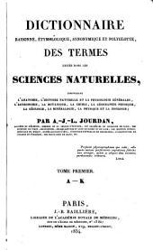 Dictionnaire raisonné, etymologique, synonymique et polyglotte, des termes usités dans les sciences naturelles: Volume1