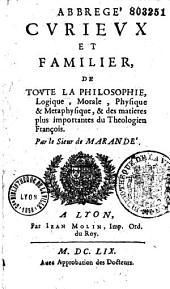 Abbrégé curieux et familier, de toute la philosophie, logique, morale, physique et métaphysique, et des matières plus importantes du théologien françois, par le sieur de Marandé