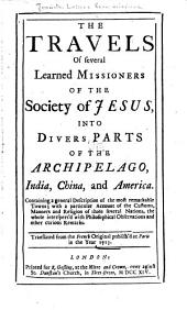 The Travels of Several Learned Missioners of the Society of Jesus: Into Divers Parts of the Archipelago, India, China, and America. Containing a General Description of the Most Remarkable Towns; with a Particular Account of the Customs, Manners and Religion of Those Several Nations, the Whole Interspers'd with Philosophical Observations and Other Curious Remarks