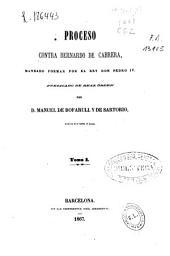 Colección de documentos inéditos del Archivo de la Corona de Aragón: Proceso contra Bernardo de Cabrera, mandado formar por el Rey D. Pedro IV. Tomos 32 al 34, Volumen 32