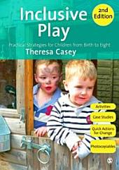 Inclusive Play: Practical Strategies for Children from Birth to Eight, Edition 2