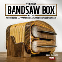 The New Bandsaw Box Book  Techniques   Patterns for the Modern Woodworker