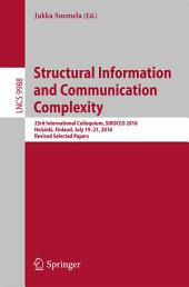 Structural Information and Communication Complexity: 23rd International Colloquium, SIROCCO 2016, Helsinki, Finland, July 19-21, 2016, Revised Selected Papers