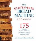 The Gluten Free Bread Machine Cookbook