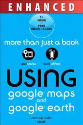 Using Google Maps and Google Earth, Enhanced Edition