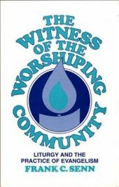 The Witness of the Worshiping Community: Liturgy and the Practice of Evangelism