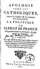 Apologie [by A. Arnauld] pour les Catholiques contre les faussetez et les calomnies d'un livre [by P. Jurieu] intitulé: 'La politique du clergé de France.'.