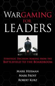 Wargaming for Leaders  Strategic Decision Making from the Battlefield to the Boardroom PDF