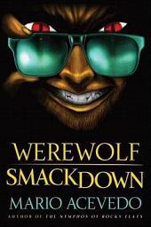 Werewolf Smackdown: A Novel