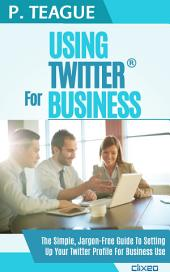 Using Twitter For Business: The Complete Guide For Beginners