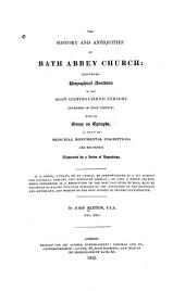 The history and antiquities of Bath Abbey church: including biographical anecdotes of the most distinguished persons interred in that edifice: with an essay on epithaphs, in which its principal monumental inscriptions are recorded