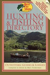 Bass Pro Shops Hunting and Fishing Directory: Outfitters, Guides, and Lodges