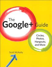 The Google+ Guide: Circles, Photos, and Hangouts