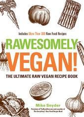 Rawesomely Vegan!: The Ultimate Raw Vegan Recipe Book