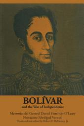 Bolívar and the War of Independence: Memorias del General Daniel Florencio O'Leary, Narración