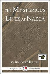The Mysterious Lines at Nazca: A 15-Minute Strange But True Tale: Educational Version