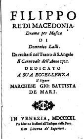 Filippo Rè di Macedonia. Drama per musica ... da recitarsi nel Teatro di S. Angelo il Carnevale dell'anno 1721