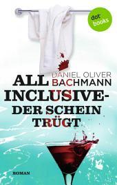 All inclusive - Der Schein trügt: Roman