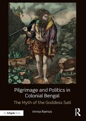 Pilgrimage and Politics in Colonial Bengal:The Myth of the Goddess Sati